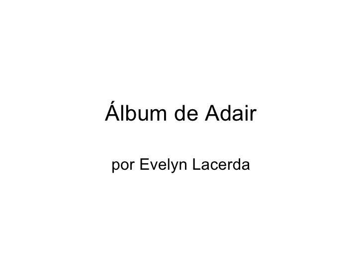 Álbum de Adair por Evelyn Lacerda