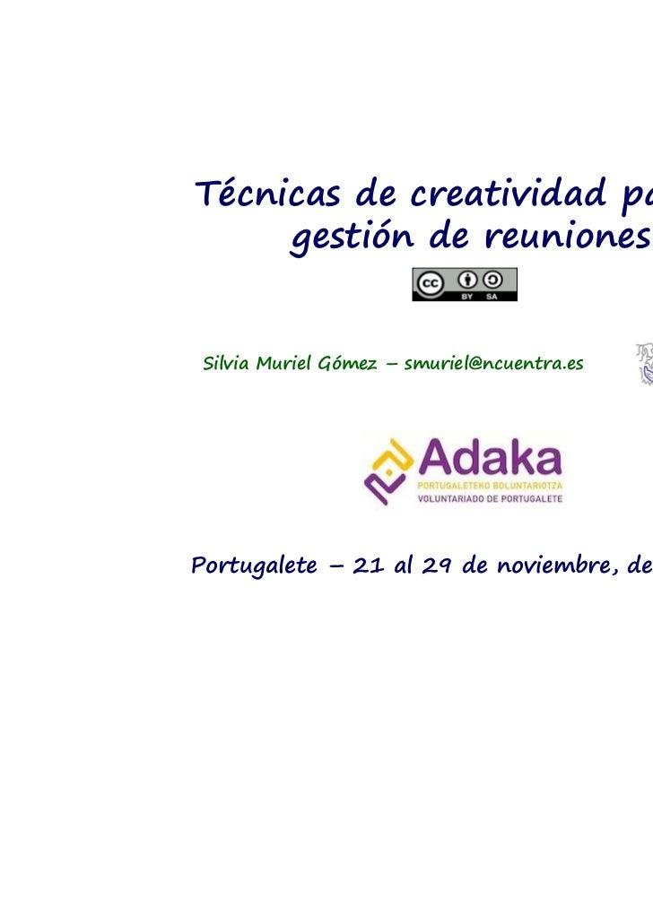 Técnicas de creatividad para la     gestión de reuniones Silvia Muriel Gómez – smuriel@ncuentra.esPortugalete – 21 al 29 d...