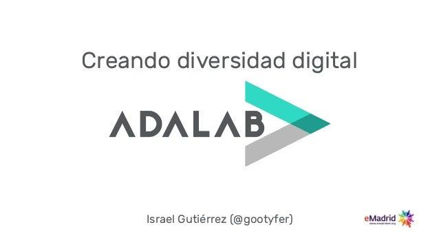 Creando diversidad digital Israel Guti�rrez (@gootyfer)