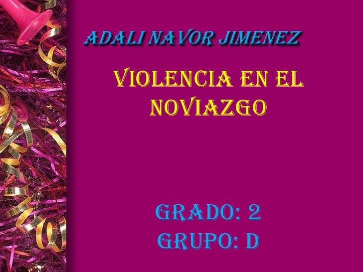 ADALI NAVOR JIMENEZ  Violencia EN EL     NOVIAZGO      Grado: 2      grupo: d