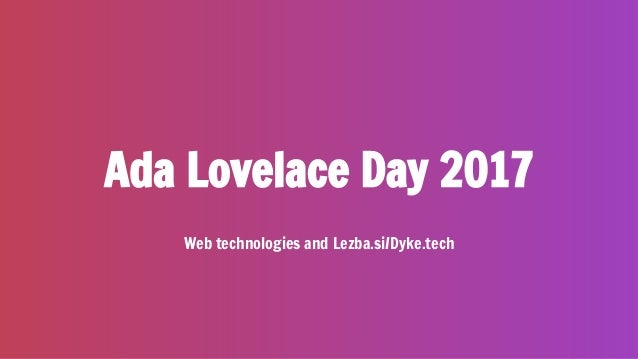 Ada Lovelace Day 2017 Web technologies and Lezba.si/Dyke.tech