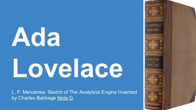 Ada  Lovelace  L. F. Menabrea: Sketch of The Analytical Engine Invented  by Charles Babbage Note G