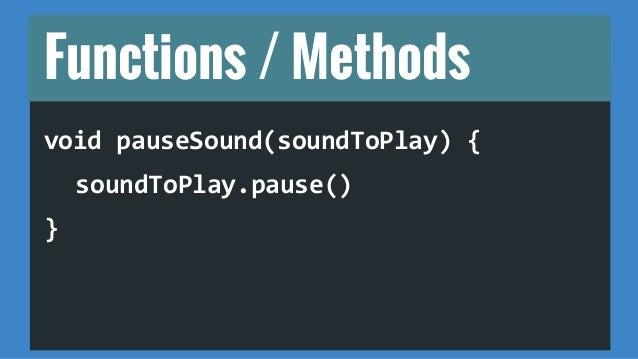 Methods  play(soundToPlay)  pauseSound(SoundToPlay)  setup()  draw()  keyPressed()  keyReleased()