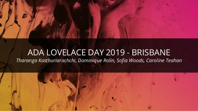 ©ThoughtWorks 2019 Commercial in Confidence ADA LOVELACE DAY 2019 - BRISBANE Tharanga Kasthuriarachchi, Dominique Rolin, S...