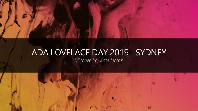 ©ThoughtWorks 2019 Commercial in Confidence ADA LOVELACE DAY 2019 - SYDNEY Michelle Lo, Kate Linton