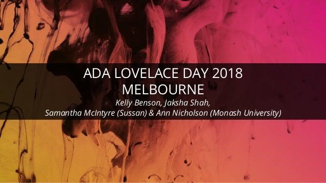 © ThoughtWorks 2018 ADA LOVELACE DAY 2018 MELBOURNE Kelly Benson, Jaksha Shah, Samantha McIntyre (Sussan) & Ann Nicholson ...