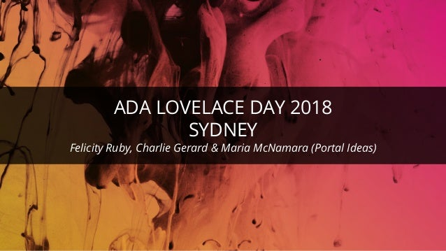 ©ThoughtWorks 2017 Commercial in Confidence ADA LOVELACE DAY 2018 SYDNEY Felicity Ruby, Charlie Gerard & Maria McNamara (P...