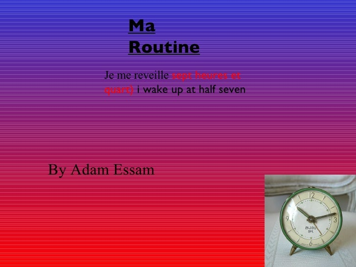 Je me reveille  sept heures et quart)  i wake up at half seven Ma Routine   By Adam Essam