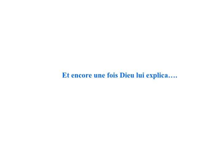 Et encore une fois Dieu lui explica….