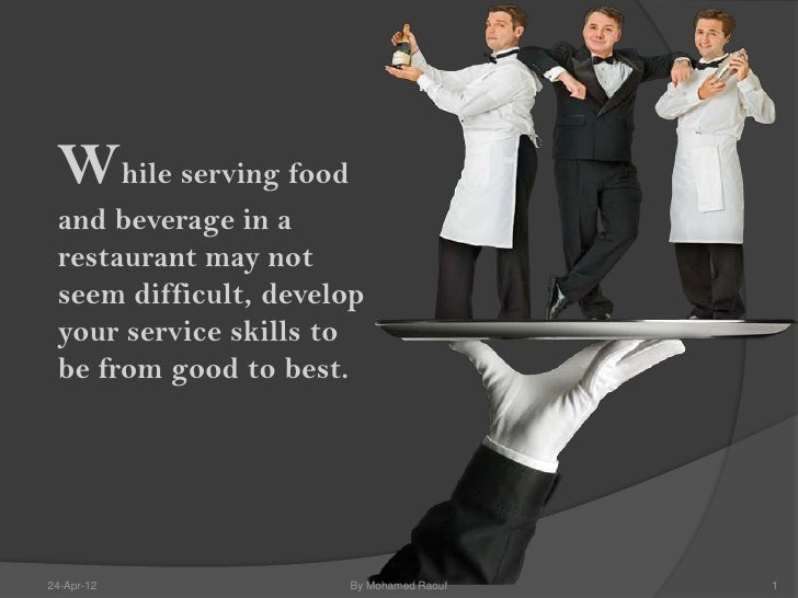 While serving food and beverage in a restaurant may not seem difficult, develop your service skills to be from good to bes...