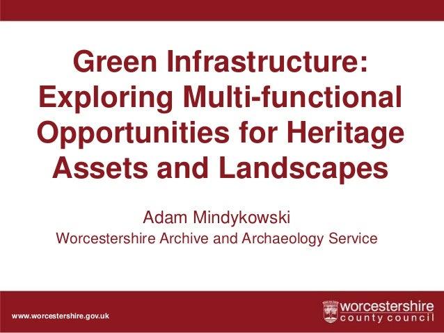 www.worcestershire.gov.ukGreen Infrastructure:Exploring Multi-functionalOpportunities for HeritageAssets and LandscapesAda...