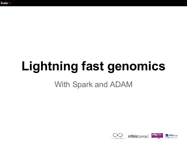 Lightning fast genomics  With Spark and ADAM