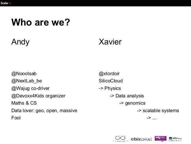 Who are we?  Andy  @Noootsab  @NextLab_be  @Wajug co-driver  @Devoxx4Kids organizer  Maths & CS  Data lover: geo, open, ma...