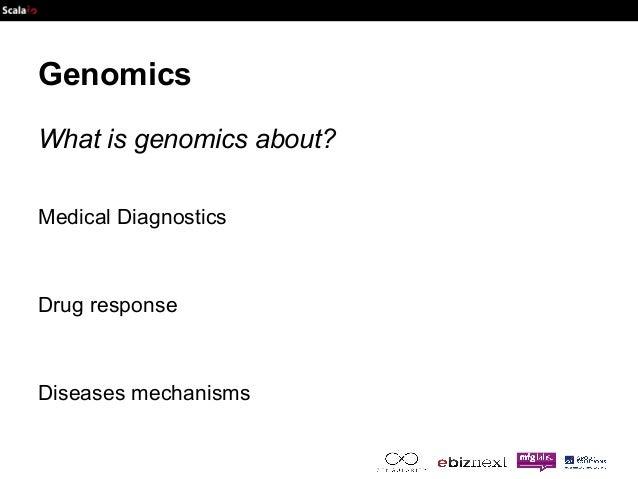 Genomics  What is genomics about?  Medical Diagnostics  Drug response  Diseases mechanisms