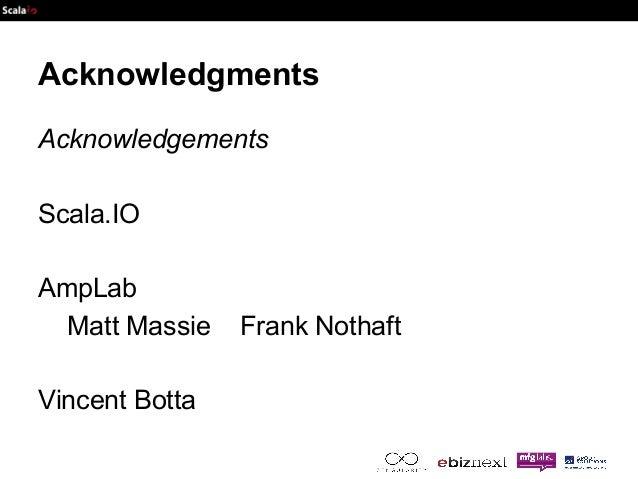 Acknowledgments  Acknowledgements  Scala.IO  AmpLab  Matt Massie Frank Nothaft  Vincent Botta