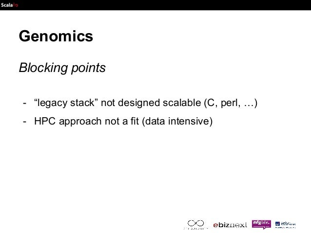 """Genomics  Blocking points  - """"legacy stack"""" not designed scalable (C, perl, …)  - HPC approach not a fit (data intensive)"""