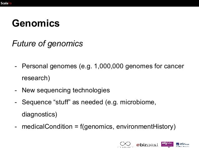 Genomics  Future of genomics  - Personal genomes (e.g. 1,000,000 genomes for cancer  research)  - New sequencing technolog...