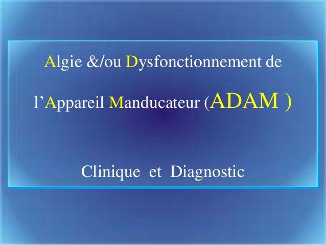 Algie &/ou Dysfonctionnement de l'Appareil Manducateur (ADAM ) Clinique et Diagnostic