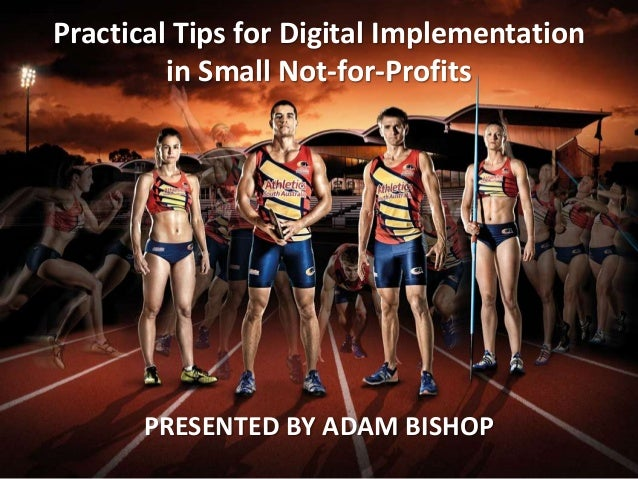 Practical Tips for Digital Implementationin Small Not-for-ProfitsPRESENTED BY ADAM BISHOP