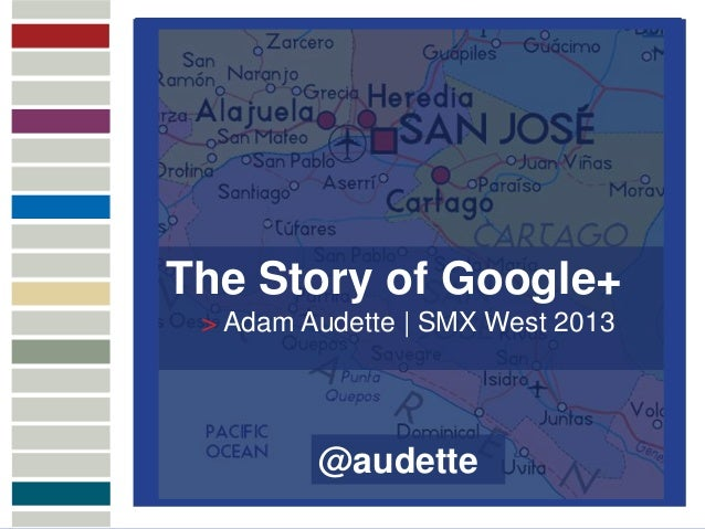 MULTICHANNELATTRIBUTION               The Story of Google+                > Adam Audette | SMX West 2013                  ...