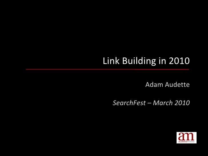 Link Building in 2010 Adam Audette SearchFest – March 2010