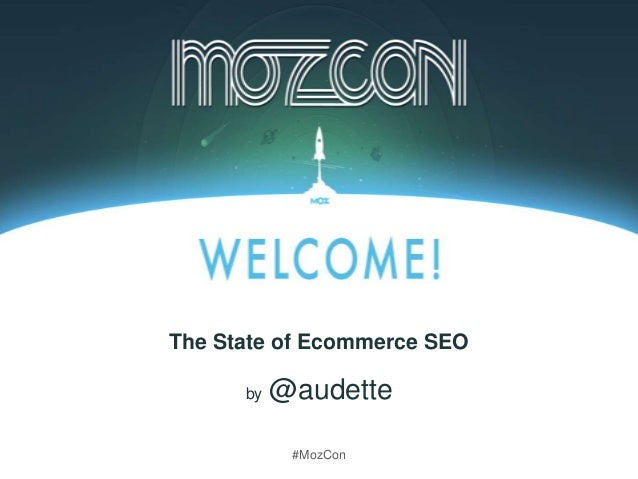 #MozCon by @audette The State of Ecommerce SEO