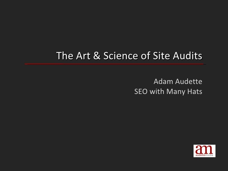 The Art & Science of Site Audits Adam Audette SEO with Many Hats