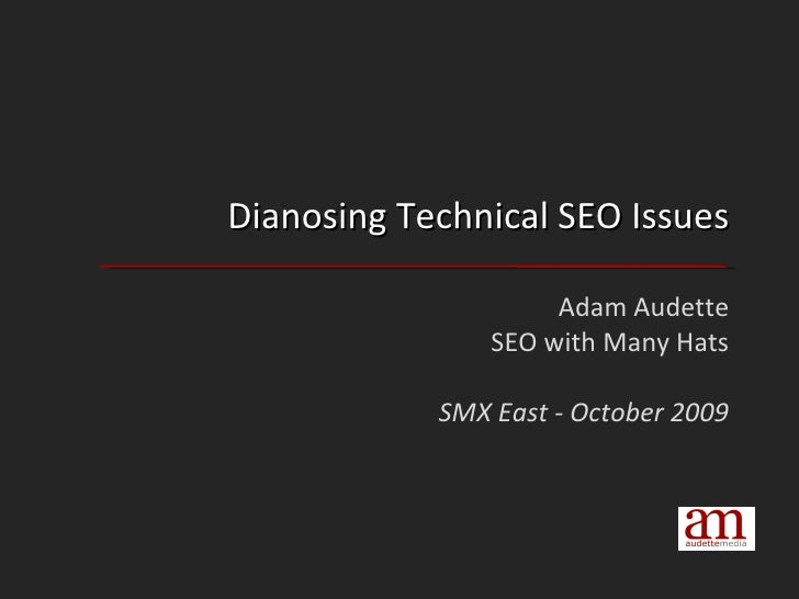 Dianosing Technical SEO Issues Adam Audette SEO with Many Hats SMX East - October 2009