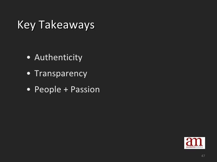 Key Takeaways <ul><li>Authenticity </li></ul><ul><li>Transparency </li></ul><ul><li>People + Passion </li></ul>