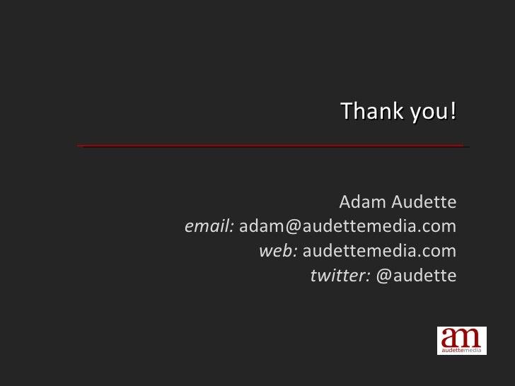 Thank you! Adam Audette email:  adam@audettemedia.com web:  audettemedia.com twitter:  @audette