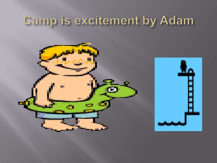 Camp is excitement by Adam<br />