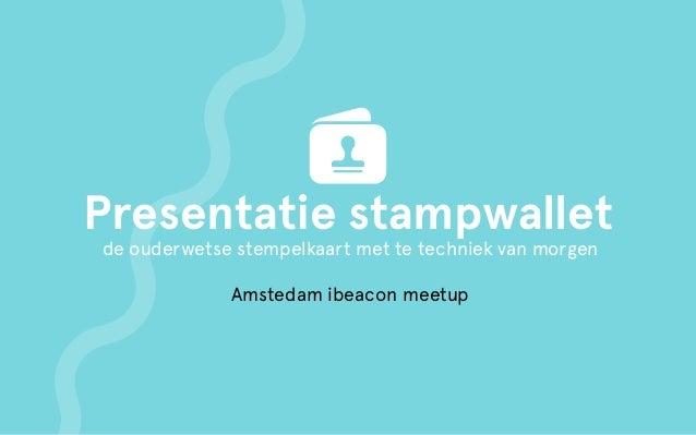 Presentatie stampwallet de ouderwetse stempelkaart met te techniek van morgen Amstedam ibeacon meetup
