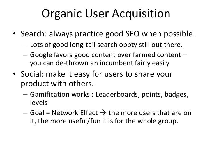 Organic User Acquisition• Search: always practice good SEO when possible.   – Lots of good long-tail search oppty still ou...