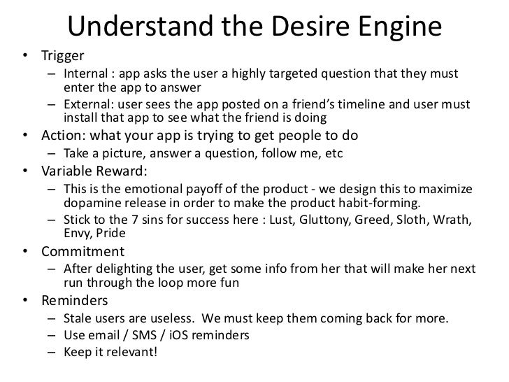 Understand the Desire Engine• Trigger    – Internal : app asks the user a highly targeted question that they must      ent...