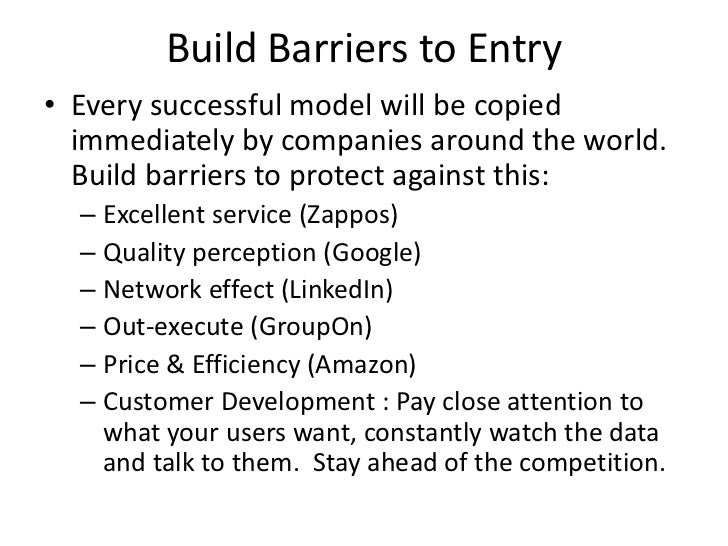 Build Barriers to Entry• Every successful model will be copied  immediately by companies around the world.  Build barriers...