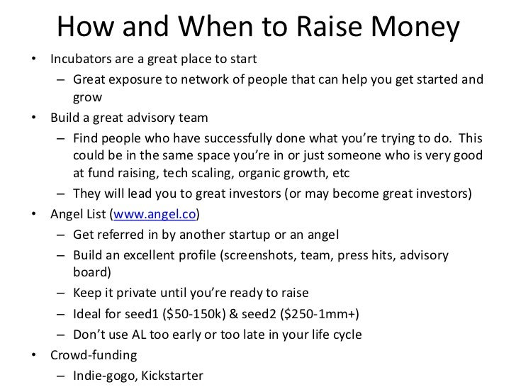 How and When to Raise Money• Incubators are a great place to start   – Great exposure to network of people that can help y...