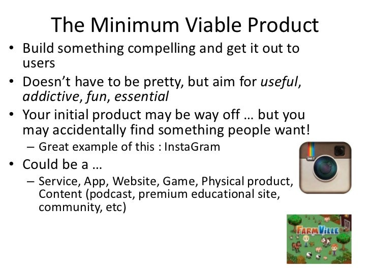 The Minimum Viable Product• Build something compelling and get it out to  users• Doesn't have to be pretty, but aim for us...