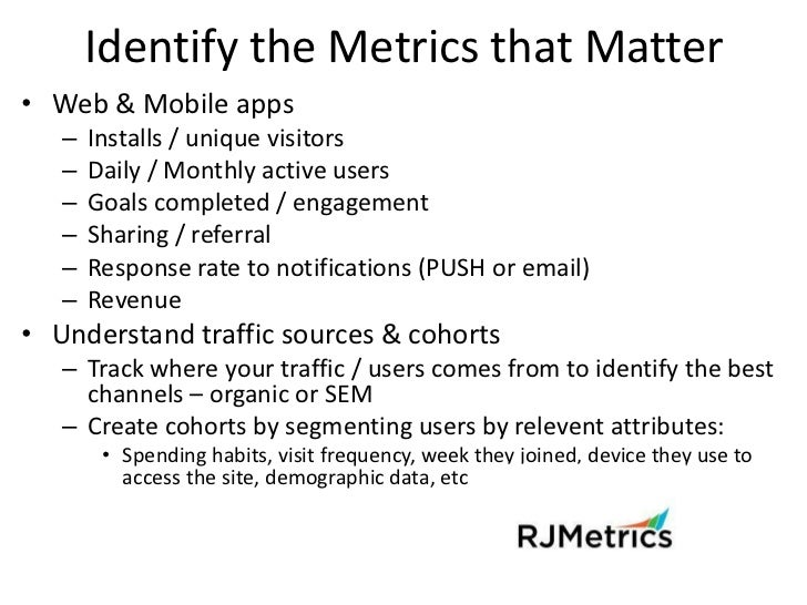 Identify the Metrics that Matter• Web & Mobile apps   –   Installs / unique visitors   –   Daily / Monthly active users   ...