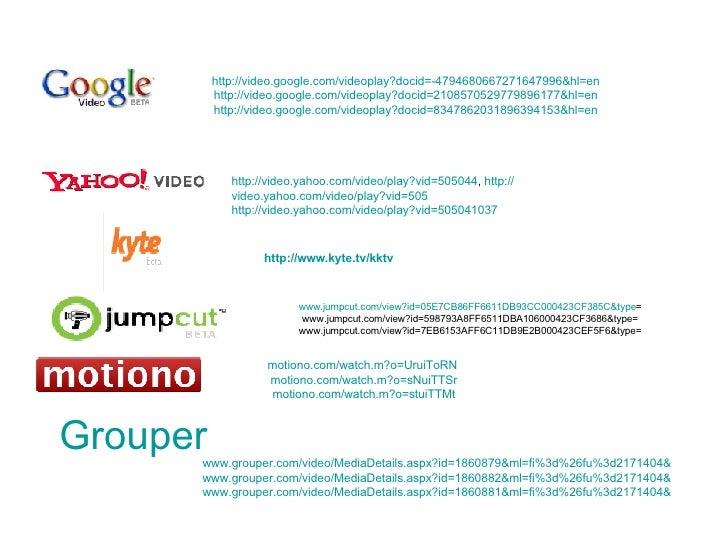 Grouper http:// video.yahoo.com/video/play?vid =505044 ,  http:// video.yahoo.com/video/play?vid =505 http:// video.yahoo....
