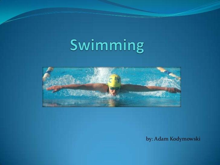 Swimming<br />by: Adam Kodymowski<br />