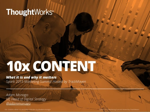 10x CONTENT Adam Monago VP, Head of Digital Strategy @adammonago 10x Content: What it is and Why It Matters by @adammonago...