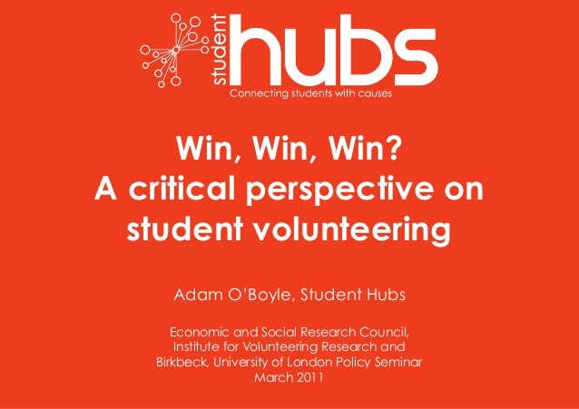 Win, Win, Win? A critical perspective on student volunteering Adam O'Boyle, Student Hubs Economic and Social Research Coun...