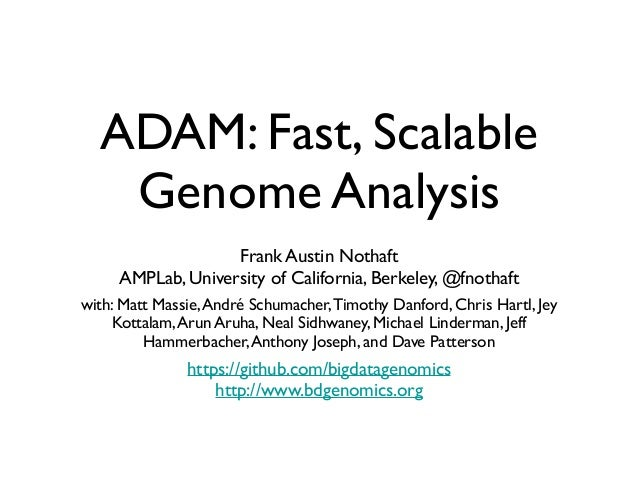 ADAM: Fast, Scalable Genome Analysis Frank Austin Nothaft	  AMPLab, University of California, Berkeley, @fnothaft	  	  wit...
