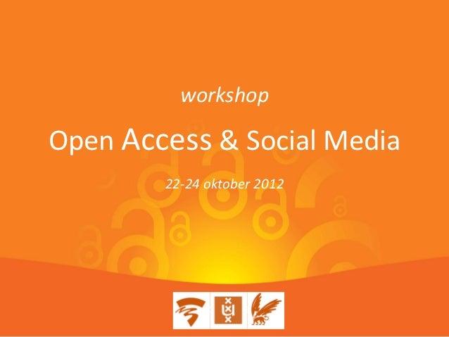 workshopOpen Access & Social Media        22-24 oktober 2012