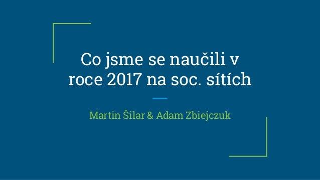 Co jsme se naučili v roce 2017 na soc. sítích Martin Šilar & Adam Zbiejczuk