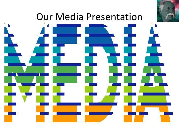 Our Media Presentation<br />