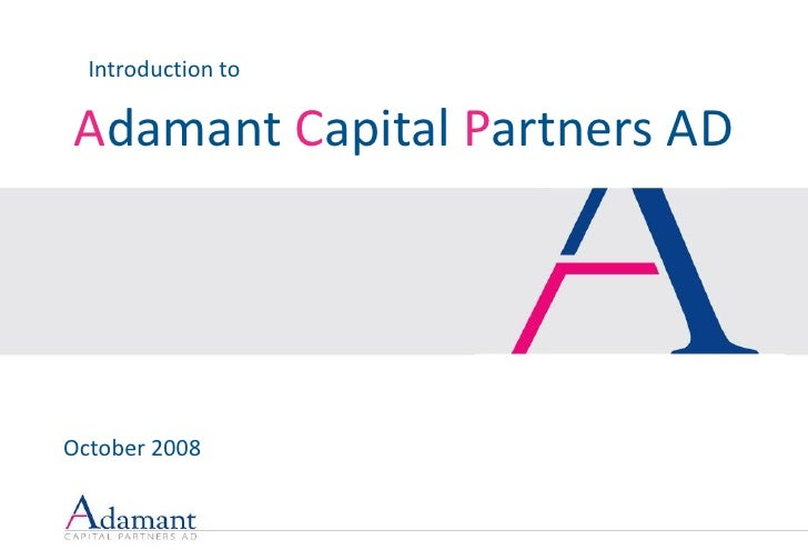 Introduction to  Adamant Capital Partners AD     October 2008