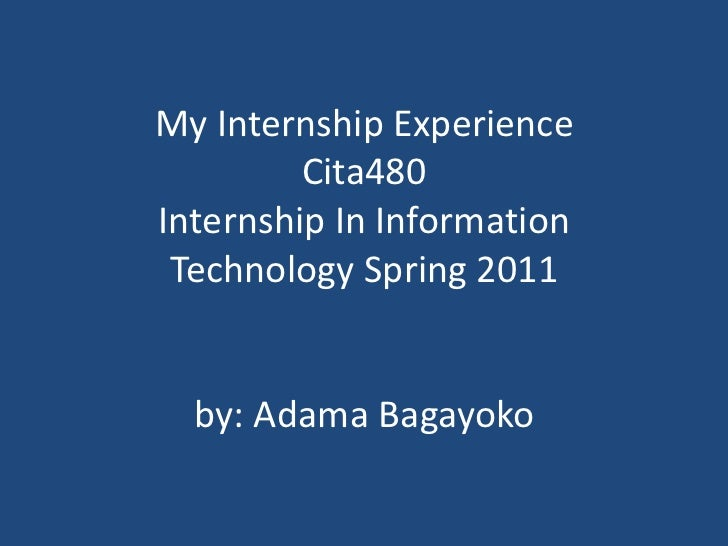 My Internship ExperienceCita480Internship In Information Technology Spring 2011by: Adama Bagayoko<br />