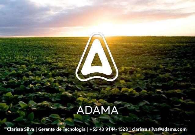 Clarissa Silva   Gerente de Tecnologia   +55 43 9144-1528   clarissa.silva@adama.com