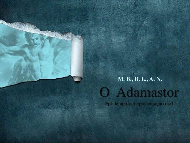 M. B., B. L., A. N.O AdamastorPpt de apoio a apresentação oral